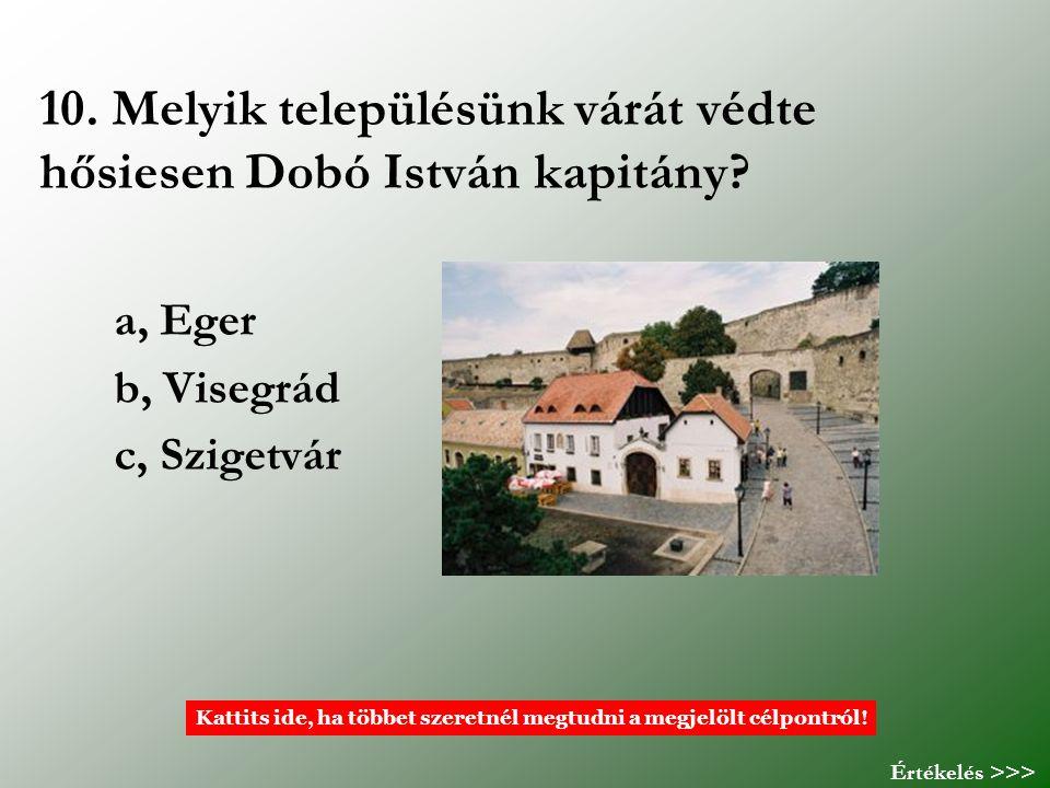 10. Melyik településünk várát védte hősiesen Dobó István kapitány