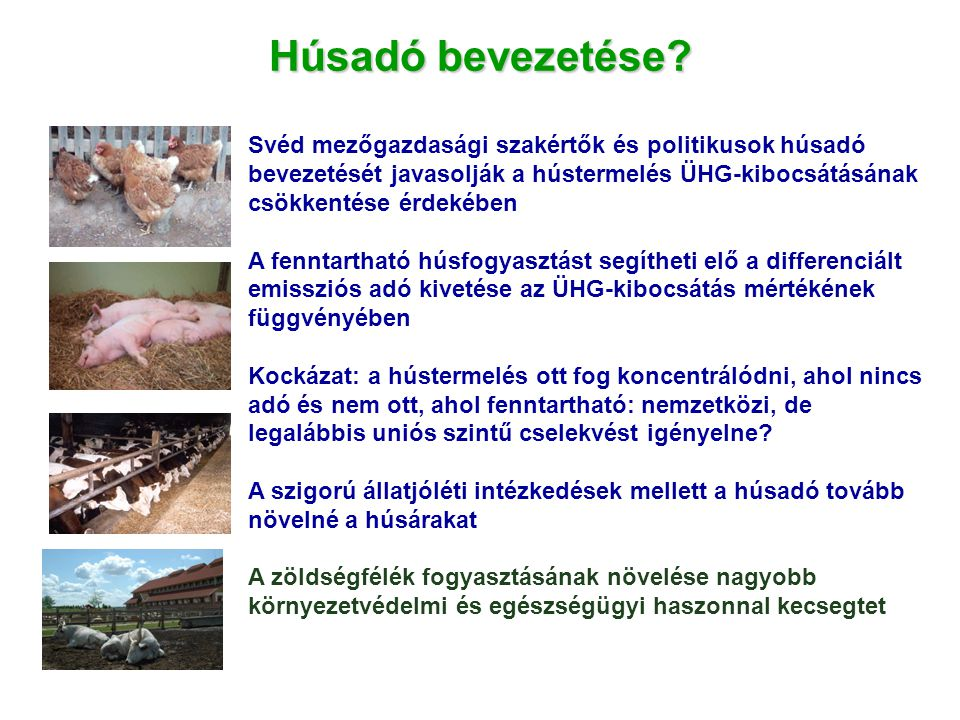 Húsadó bevezetése Svéd mezőgazdasági szakértők és politikusok húsadó bevezetését javasolják a hústermelés ÜHG-kibocsátásának csökkentése érdekében.