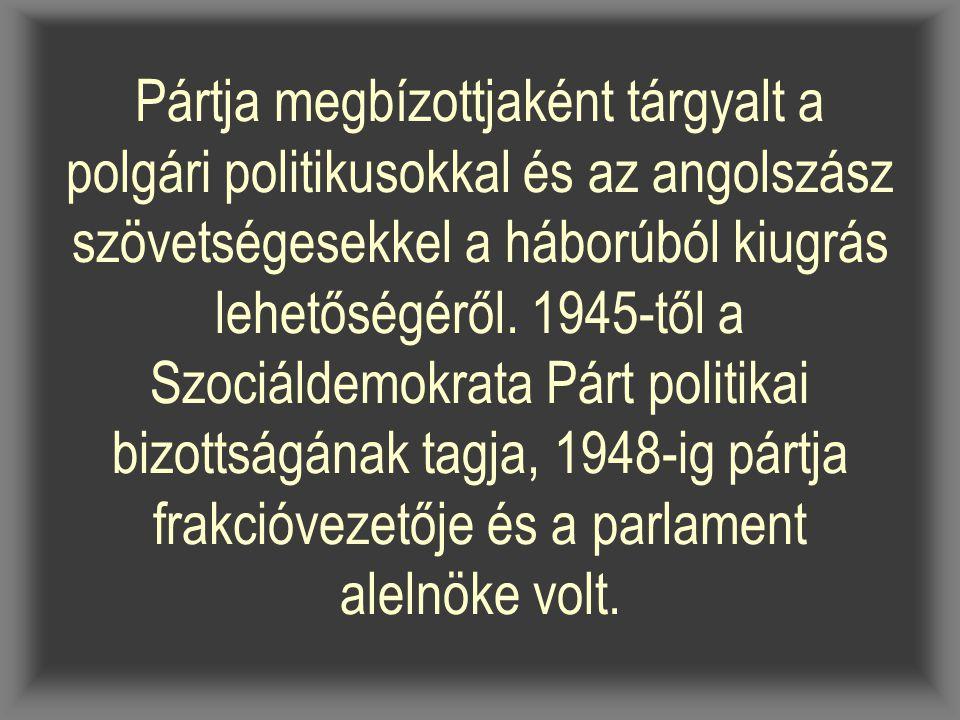 Pártja megbízottjaként tárgyalt a polgári politikusokkal és az angolszász szövetségesekkel a háborúból kiugrás lehetőségéről.