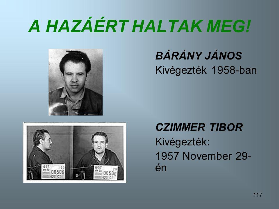 A HAZÁÉRT HALTAK MEG! BÁRÁNY JÁNOS Kivégezték 1958-ban CZIMMER TIBOR