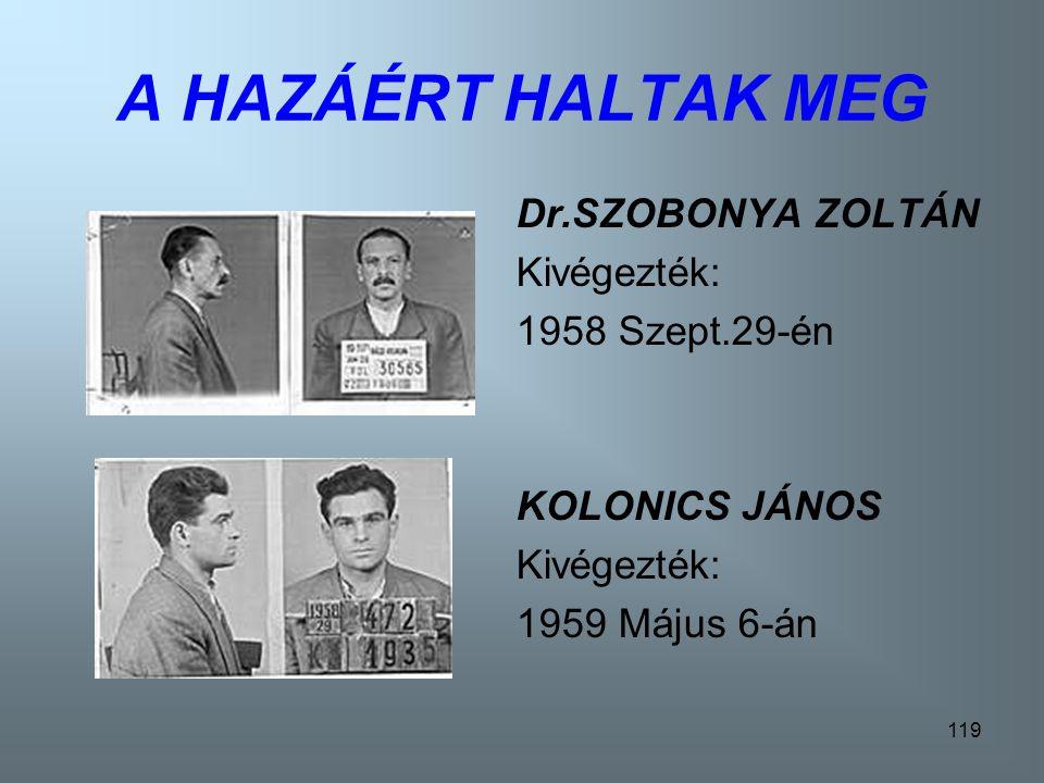 A HAZÁÉRT HALTAK MEG Dr.SZOBONYA ZOLTÁN Kivégezték: 1958 Szept.29-én