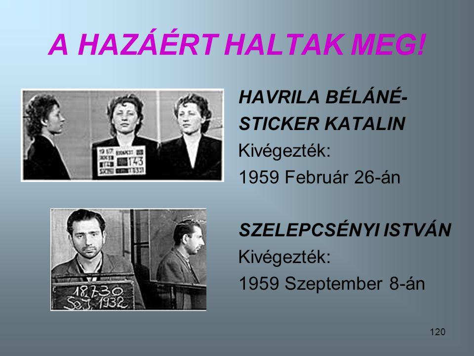 A HAZÁÉRT HALTAK MEG! HAVRILA BÉLÁNÉ- STICKER KATALIN Kivégezték: