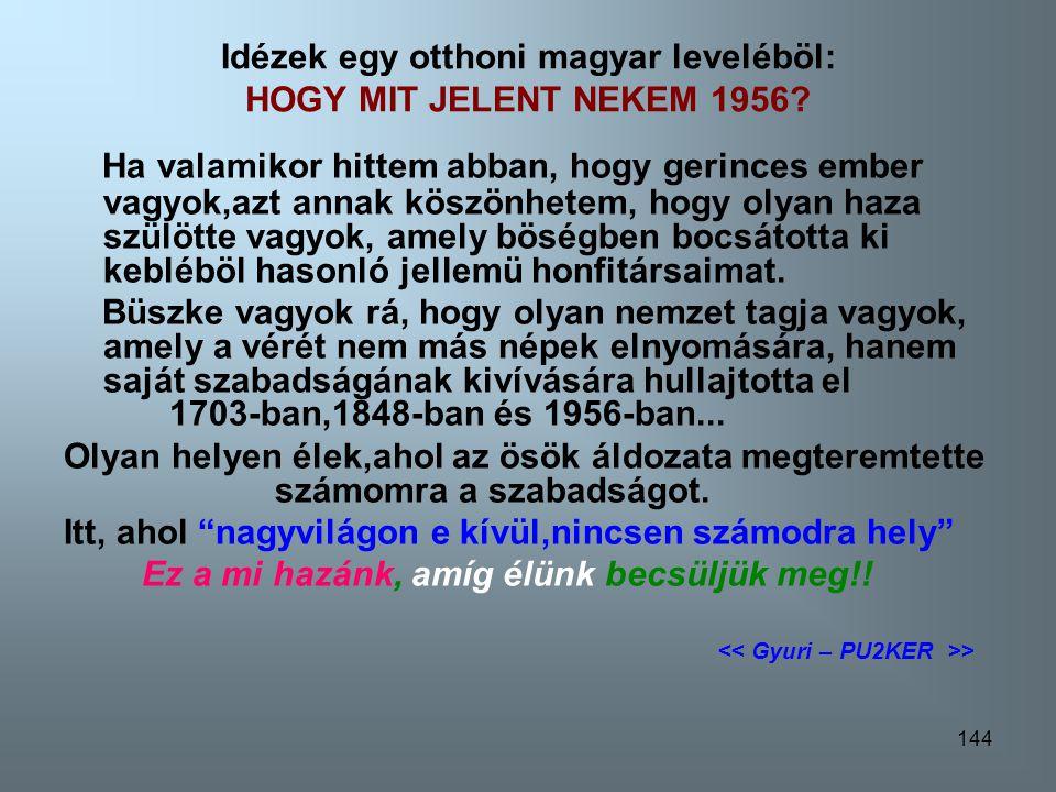 Idézek egy otthoni magyar leveléböl: HOGY MIT JELENT NEKEM 1956