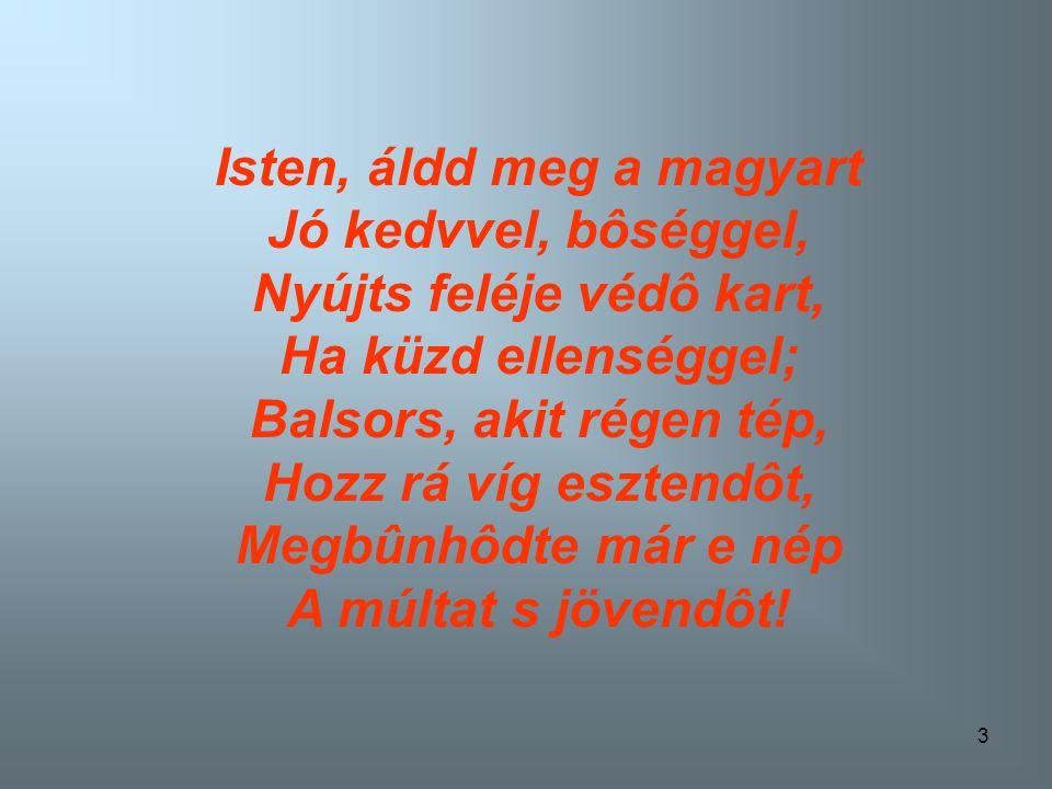 Isten, áldd meg a magyart Jó kedvvel, bôséggel, Nyújts feléje védô kart, Ha küzd ellenséggel;