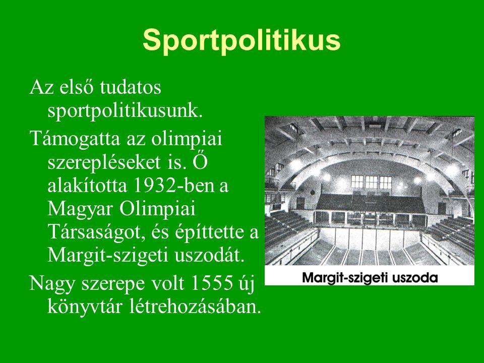 Sportpolitikus Az első tudatos sportpolitikusunk.