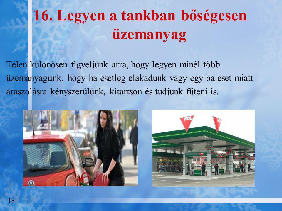 16. Legyen a tankban bőségesen üzemanyag