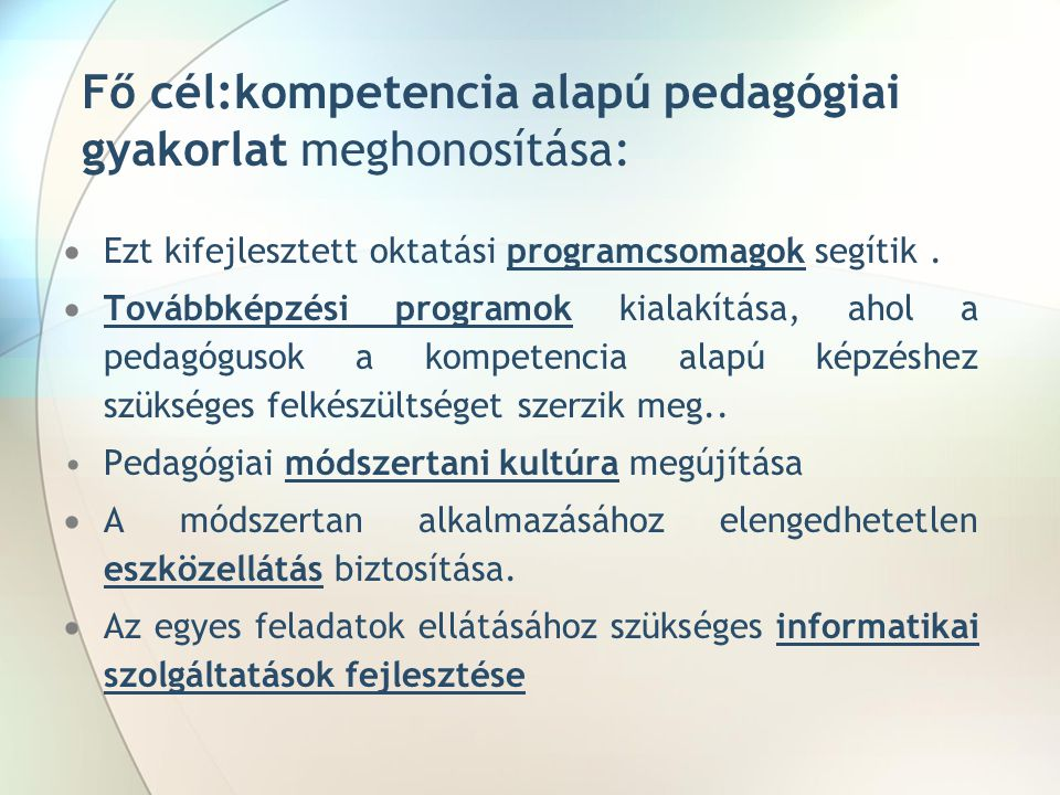 Fő cél:kompetencia alapú pedagógiai gyakorlat meghonosítása: