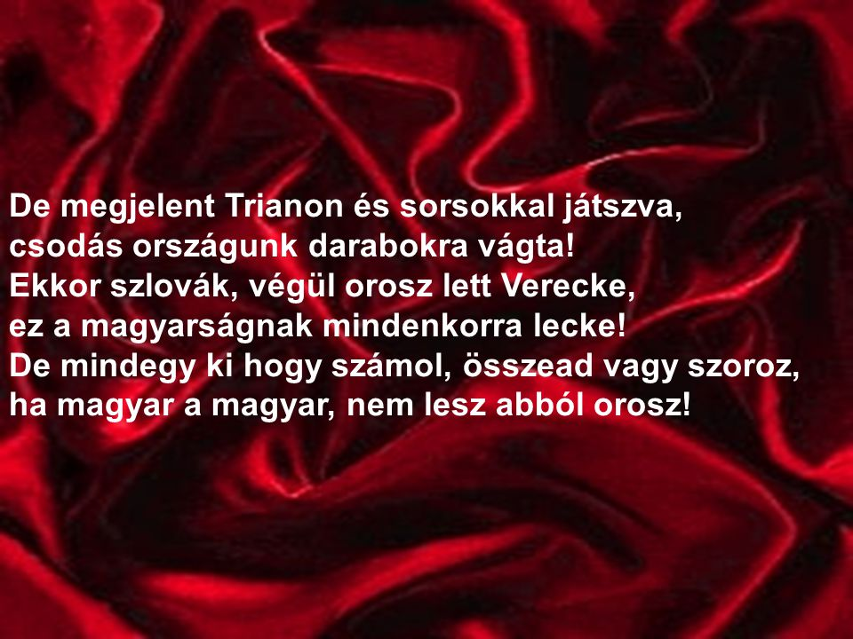 De megjelent Trianon és sorsokkal játszva, csodás országunk darabokra vágta.