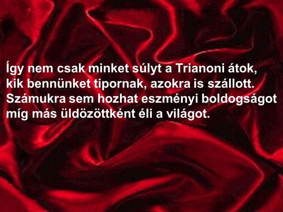 Így nem csak minket súlyt a Trianoni átok, kik bennünket tipornak, azokra is szállott.