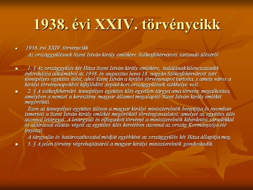 1938. évi XXIV. törvénycikk 1938. évi XXIV. törvénycikk. Az országgyűlésnek Szent István király emlékére Székesfehérvárott tartandó üléséről.