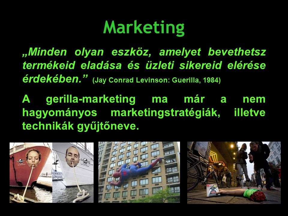 """Marketing """"Minden olyan eszköz, amelyet bevethetsz termékeid eladása és üzleti sikereid elérése érdekében. (Jay Conrad Levinson: Guerilla, 1984)"""