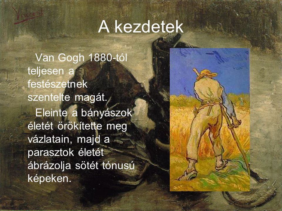 A kezdetek Van Gogh 1880-tól teljesen a festészetnek szentelte magát.