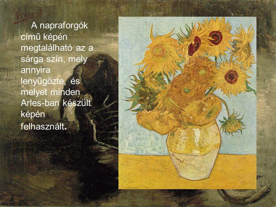 A napraforgók című képén megtalálható az a sárga szín, mely annyira lenyűgözte, és melyet minden Arles-ban készült képén felhasznált.