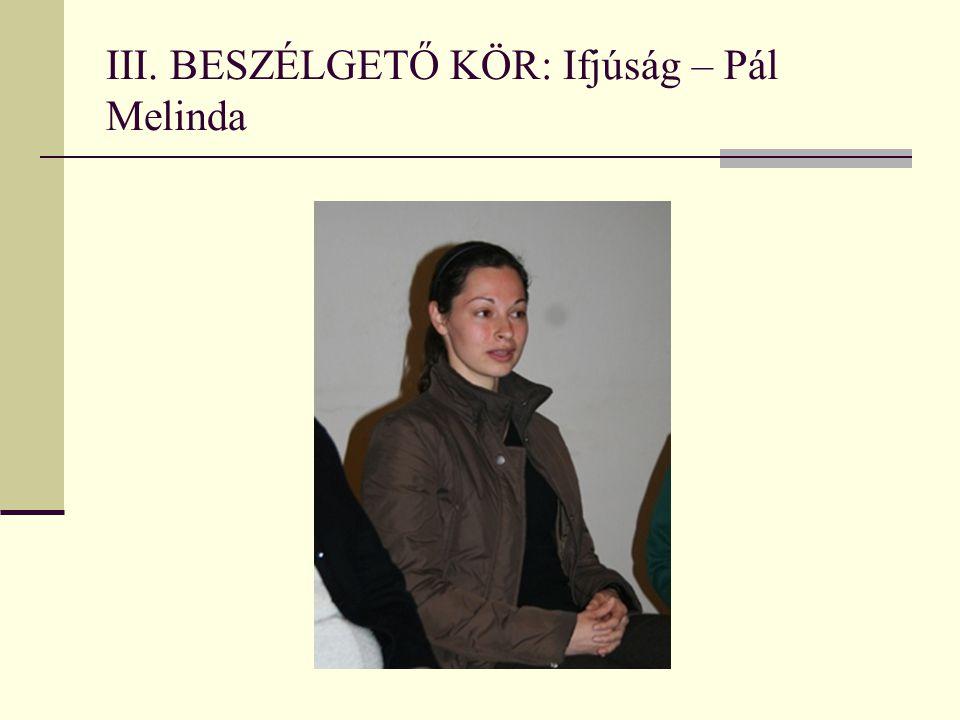 III. BESZÉLGETŐ KÖR: Ifjúság – Pál Melinda