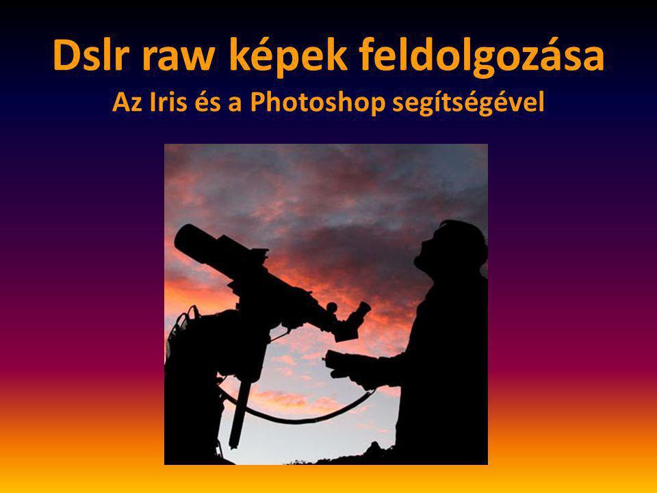 Dslr raw képek feldolgozása Az Iris és a Photoshop segítségével