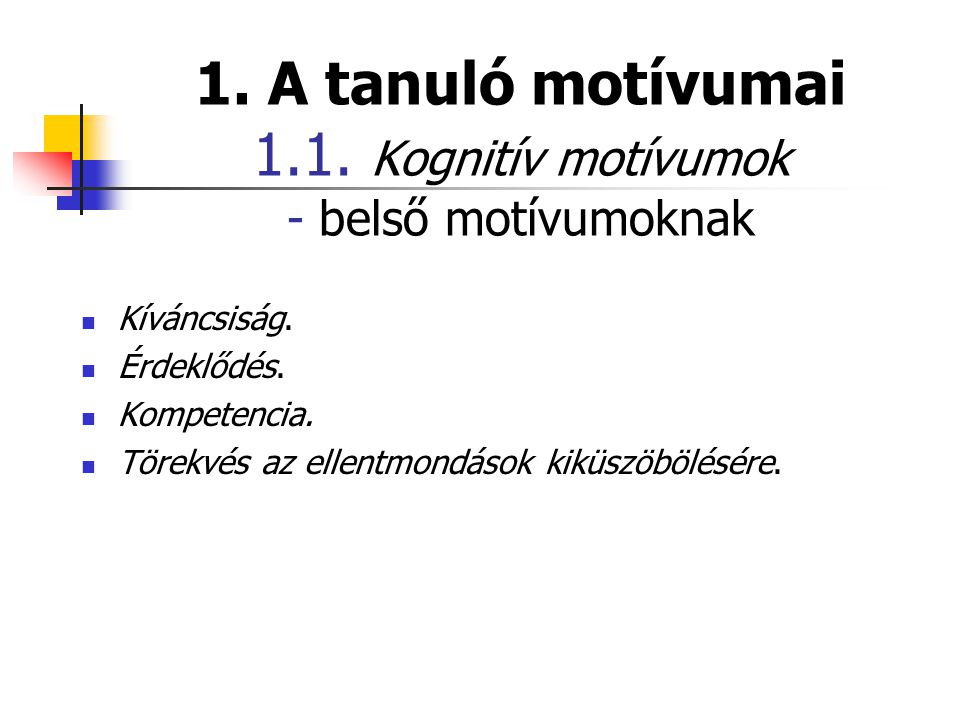 1. A tanuló motívumai 1.1. Kognitív motívumok - belső motívumoknak