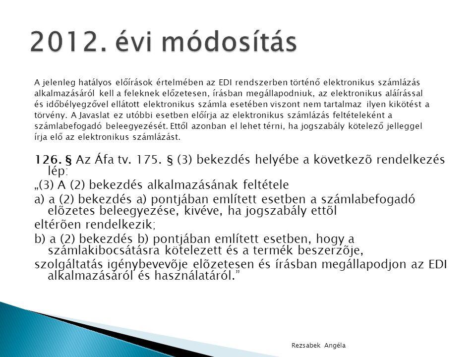 2012. évi módosítás A jelenleg hatályos előírások értelmében az EDI rendszerben történő elektronikus számlázás.