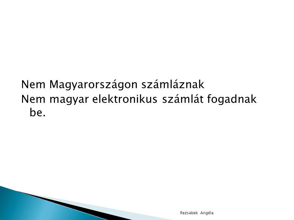 Nem Magyarországon számláznak Nem magyar elektronikus számlát fogadnak be.