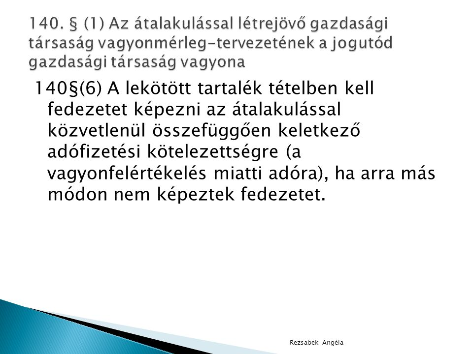 140. § (1) Az átalakulással létrejövő gazdasági társaság vagyonmérleg-tervezetének a jogutód gazdasági társaság vagyona