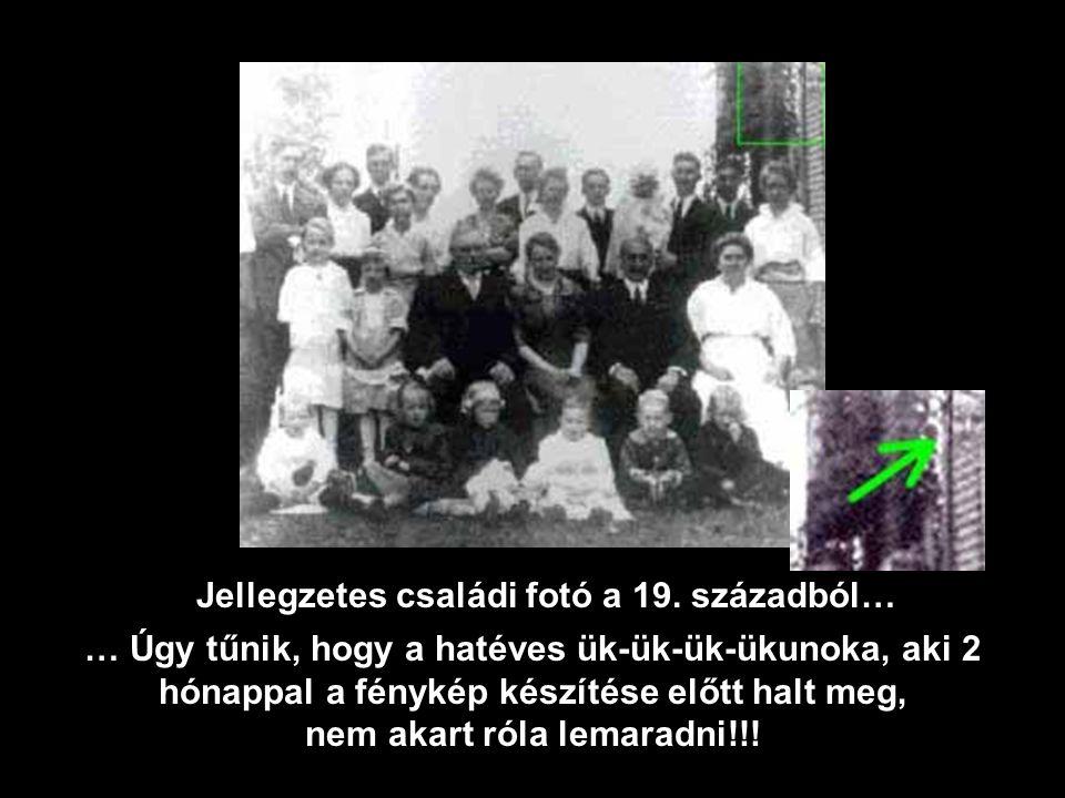 Jellegzetes családi fotó a 19. századból… nem akart róla lemaradni!!!