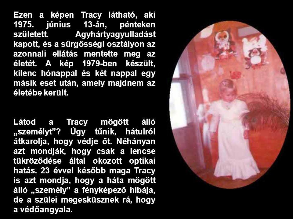 Ezen a képen Tracy látható, aki 1975. június 13-án, pénteken született