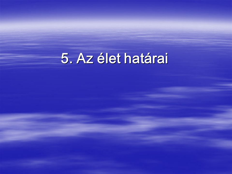 5. Az élet határai