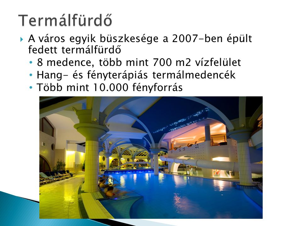 Termálfürdő A város egyik büszkesége a 2007-ben épült fedett termálfürdő. 8 medence, több mint 700 m2 vízfelület.
