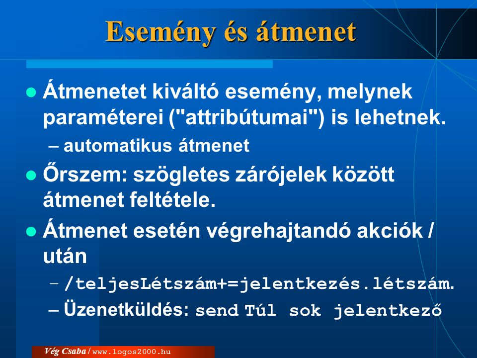 Esemény és átmenet Átmenetet kiváltó esemény, melynek paraméterei ( attribútumai ) is lehetnek. automatikus átmenet.