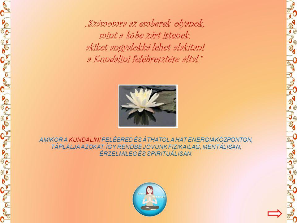 """""""Számomra az emberek olyanok, mint a kőbe zárt istenek, akiket angyalokká lehet alakítani a Kundalini felébresztése által."""