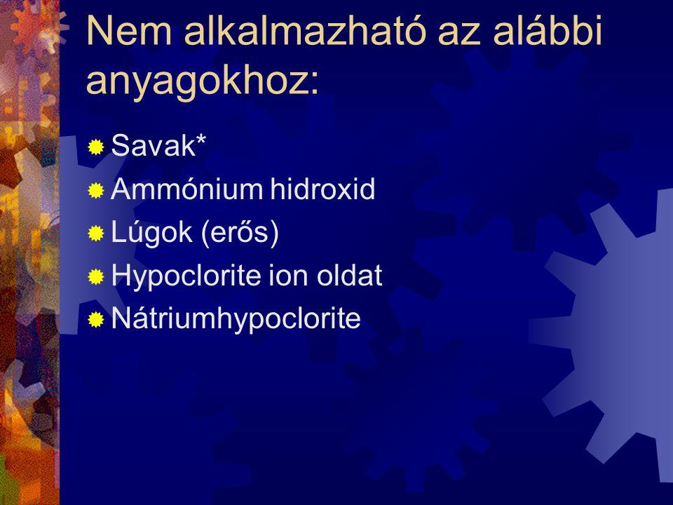 Nem alkalmazható az alábbi anyagokhoz: