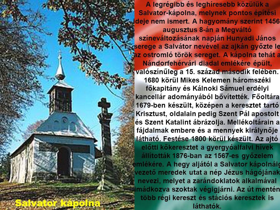 A legrégibb és leghíresebb közülük a Salvator-kápolna, melynek pontos építési ideje nem ismert. A hagyomány szerint 1456. augusztus 8-án a Megváltó színeváltozásának napján Hunyadi János serege a Salvátor nevével az ajkán győzte le az ostromló török sereget. A kápolna tehát a Nándorfehérvári diadal emlékére épült, valószínűleg a 15. század második felében. 1680 körül Mikes Kelemen háromszéki főkapitány és Kálnoki Sámuel erdélyi kancellár adományából bővítették. Főoltára 1679-ben készült, középen a keresztet tartó Krisztust, oldalain pedig Szent Pál apostolt és Szent Katalint ábrázolja. Mellékoltárain a fájdalmak embere és a mennyek királynője látható. Festése 1800 körül készült. Az ajtó előtti kőkeresztet a gyergyóalfalvi hívek állították 1876-ban az 1567-es győzelem emlékére. A hegy aljától a Salvator kápolnáig vezető meredek utat a nép Jézus hágójának nevezi, melyet a zarándoklatok alkalmával imádkozva szoktak végigjárni. Az út mentén több régi kereszt és stációs keresztek is láthatók.