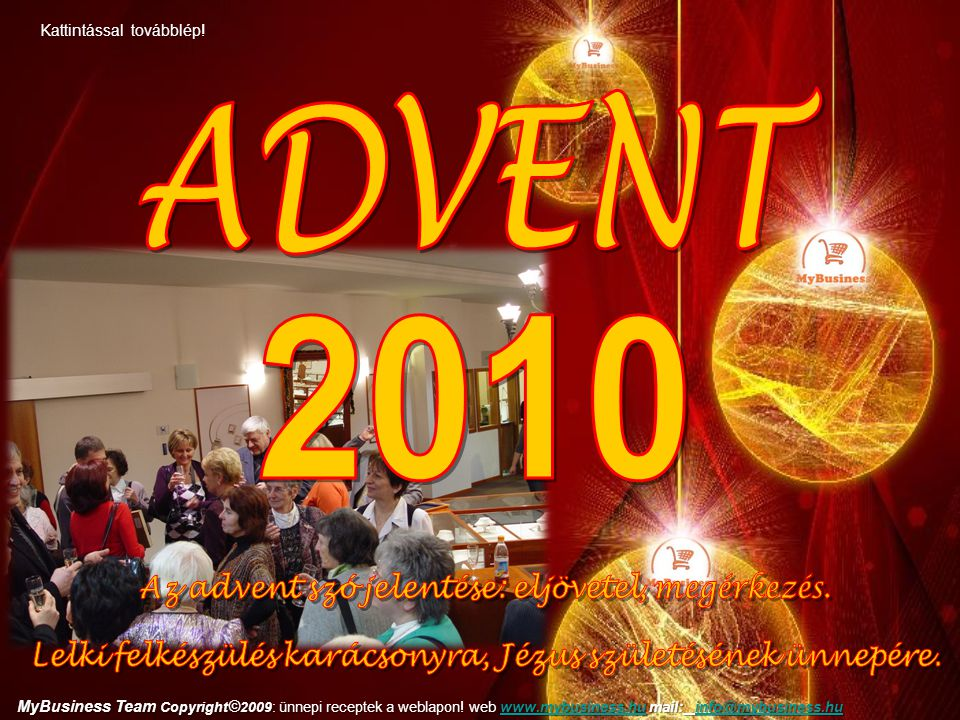 ADVENT 2010 Az advent szó jelentése: eljövetel, megérkezés.