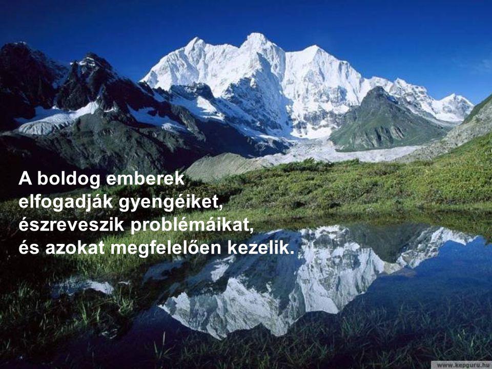A boldog emberek elfogadják gyengéiket, észreveszik problémáikat, és azokat megfelelően kezelik.