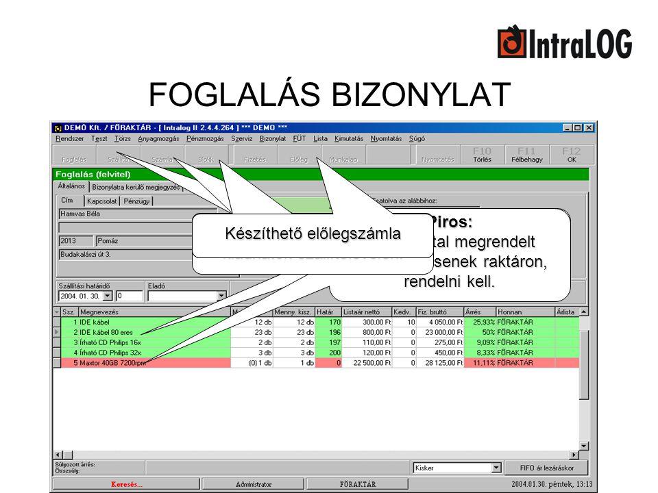 FOGLALÁS BIZONYLAT Piros: A Vevő által megrendelt tételek nincsenek raktáron, rendelni kell. Zöld: A Vevő által megrendelt tételek raktáron vannak.