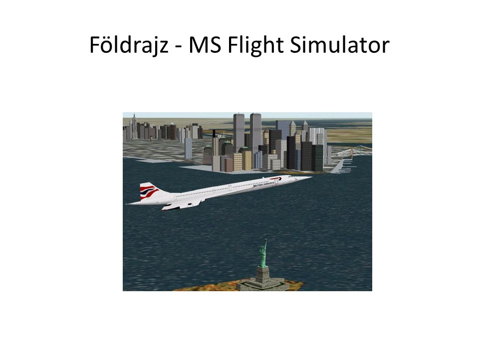 Földrajz - MS Flight Simulator