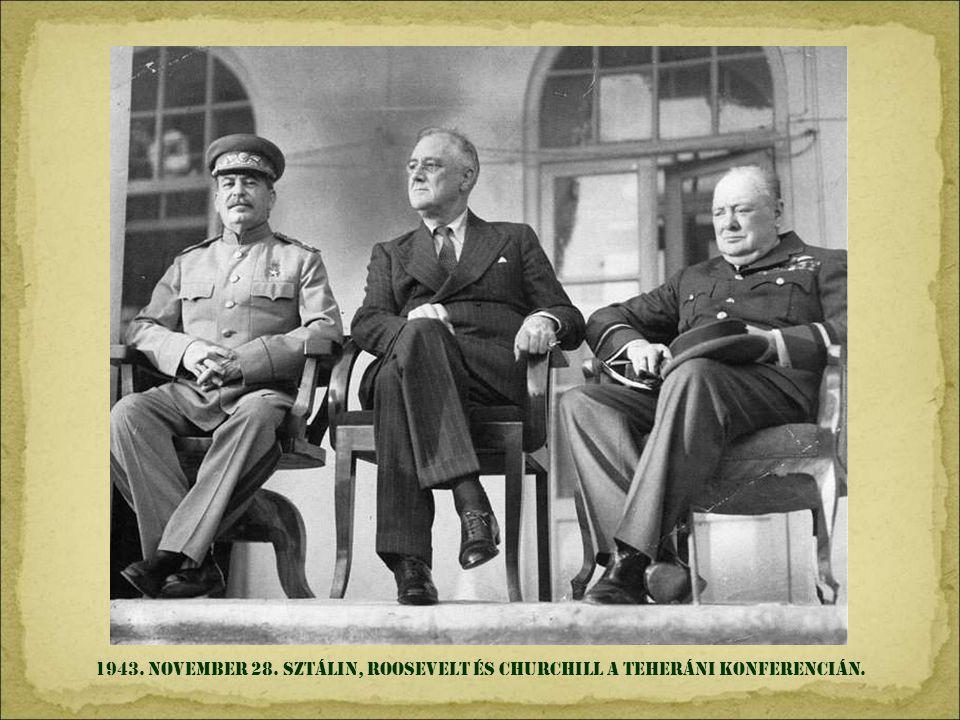 1943. NOVEMBER 28. SzTáLIN, ROOSeVELT és CHURCHILL A TEHERÁNI KONFERENCIán.