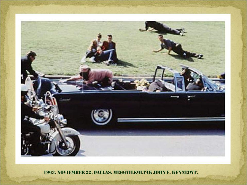 1963. NOVIEMBeR 22. DALLAS. meggyilkolták JOHN F. KENNEDYt.