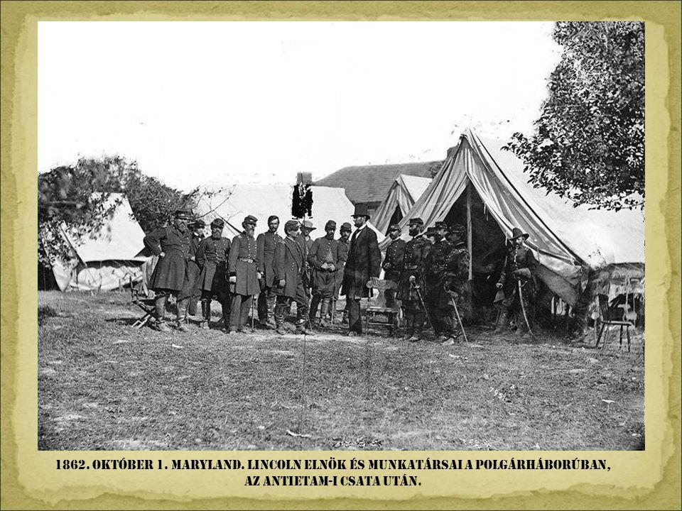 1862. október 1. Maryland. Lincoln elnök és munkatársai a polgárháborúban, az Antietam-i csata után.