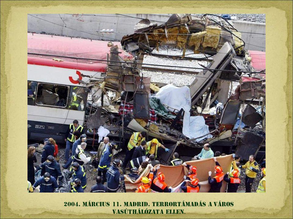2004. Március 11. MADRID. TERRORTámadás A város vasúthálózata ellen.