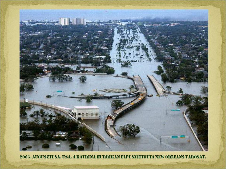 2005. augusztusa. USA. A katrina hurrikán elpusztította new Orleans városát.