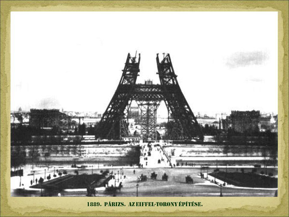 1889. pÁrIZs. Az Eiffel-torony építése.
