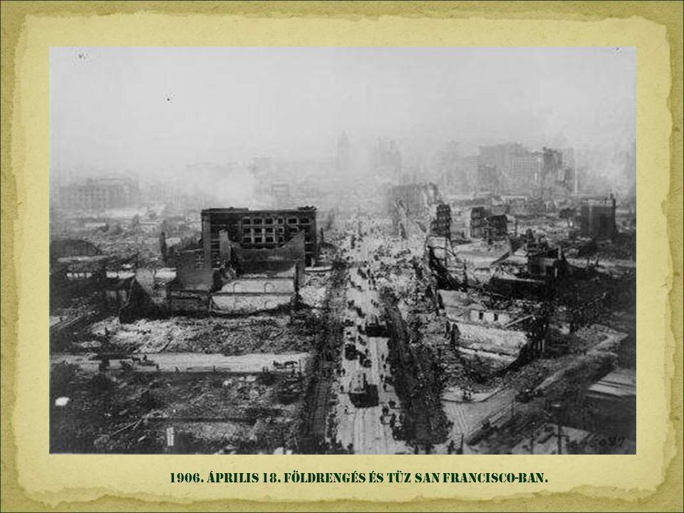 1906. április 18. Földrengés és tüz San Francisco-ban.
