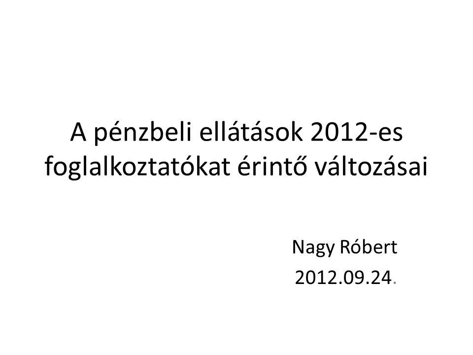 A pénzbeli ellátások 2012-es foglalkoztatókat érintő változásai