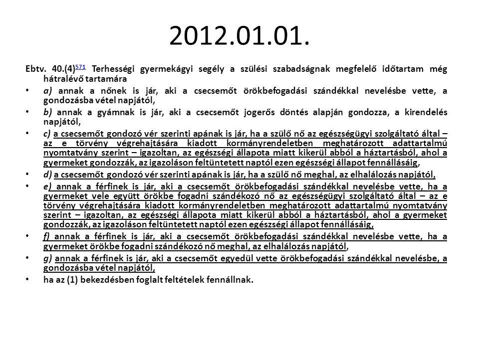 2012.01.01. Ebtv. 40.(4)571 Terhességi gyermekágyi segély a szülési szabadságnak megfelelő időtartam még hátralévő tartamára.