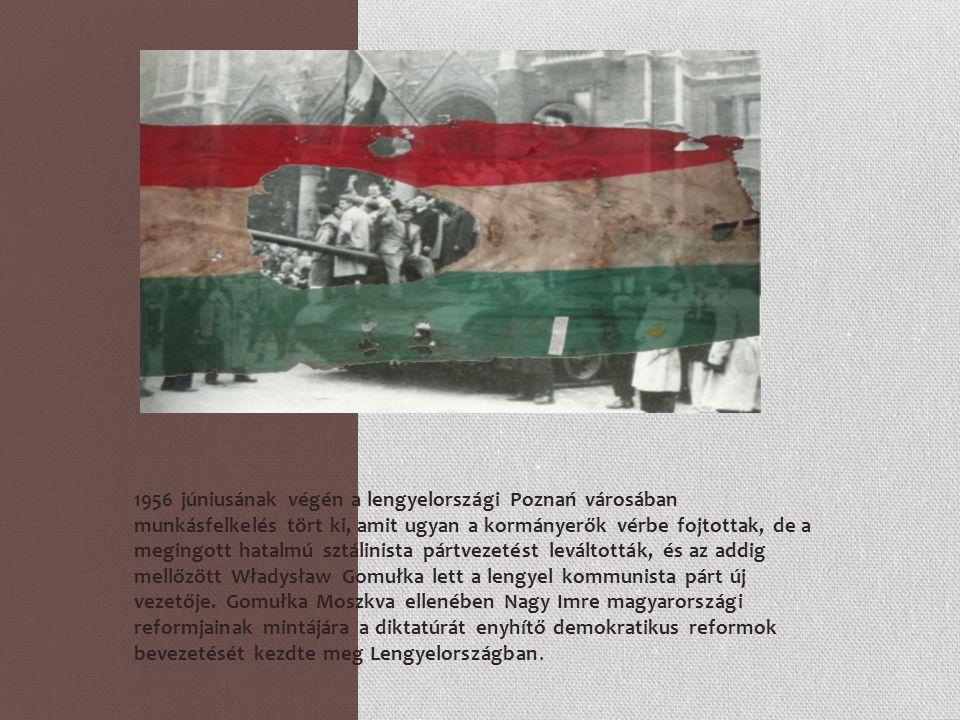1956 júniusának végén a lengyelországi Poznań városában munkásfelkelés tört ki, amit ugyan a kormányerők vérbe fojtottak, de a megingott hatalmú sztálinista pártvezetést leváltották, és az addig mellőzött Władysław Gomułka lett a lengyel kommunista párt új vezetője.
