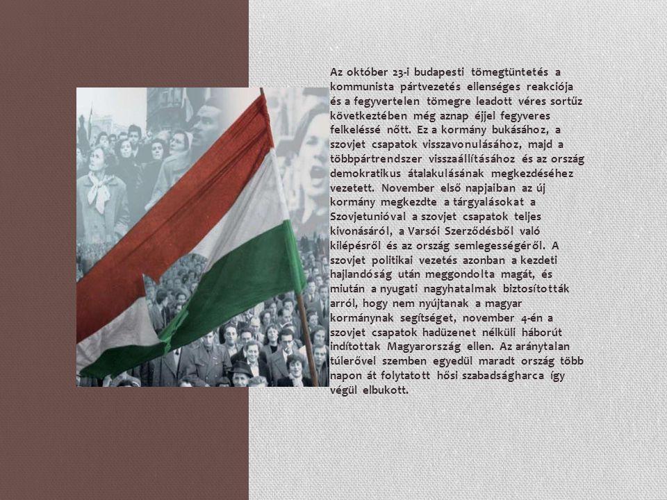 Az október 23-i budapesti tömegtüntetés a kommunista pártvezetés ellenséges reakciója és a fegyvertelen tömegre leadott véres sortűz következtében még aznap éjjel fegyveres felkeléssé nőtt.