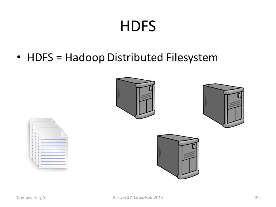 HDFS HDFS = Hadoop Distributed Filesystem Gombos Gergő