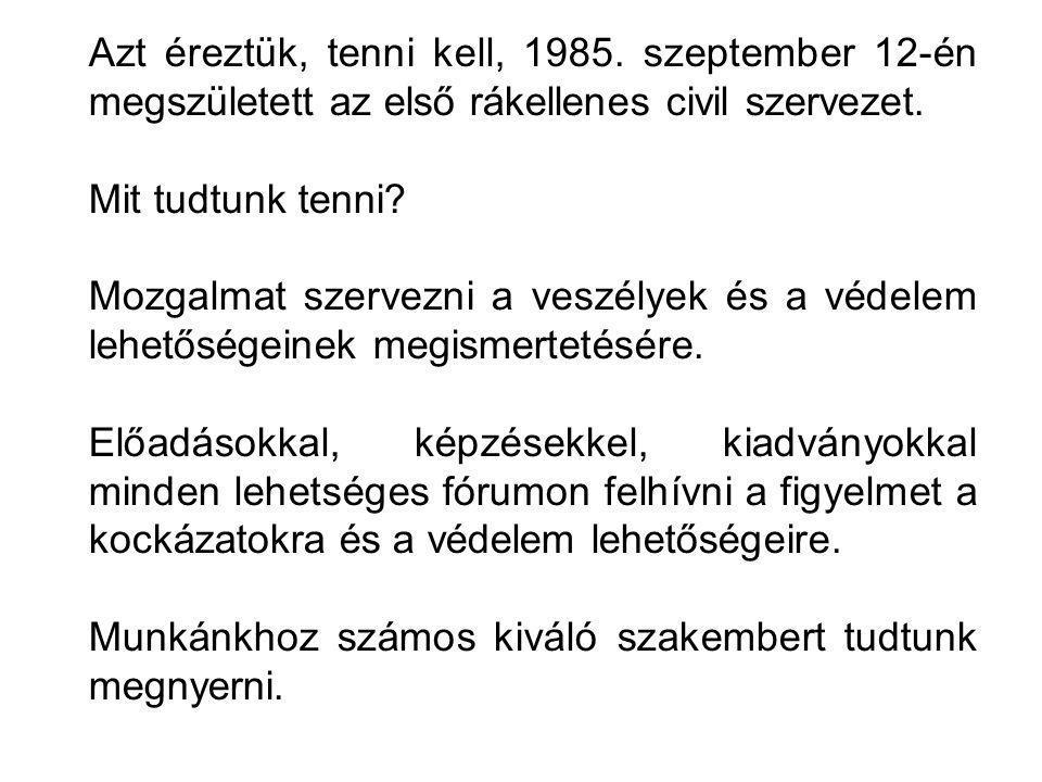 Azt éreztük, tenni kell, 1985. szeptember 12-én megszületett az első rákellenes civil szervezet.