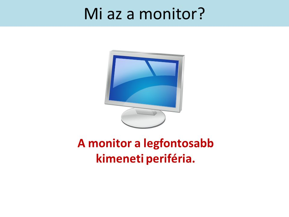 A monitor a legfontosabb kimeneti periféria.
