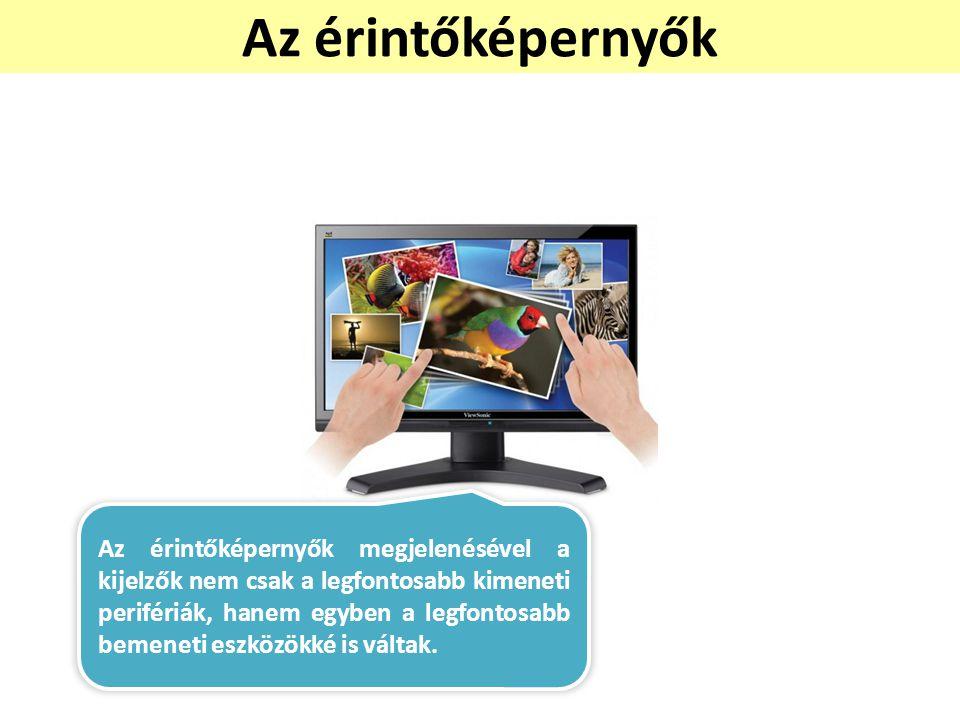 Az érintőképernyők Kép forrása: http://www.wikitech.hu/pictures/Hirek/Viewsonic%20VX2258wm%20monitor.jpg.